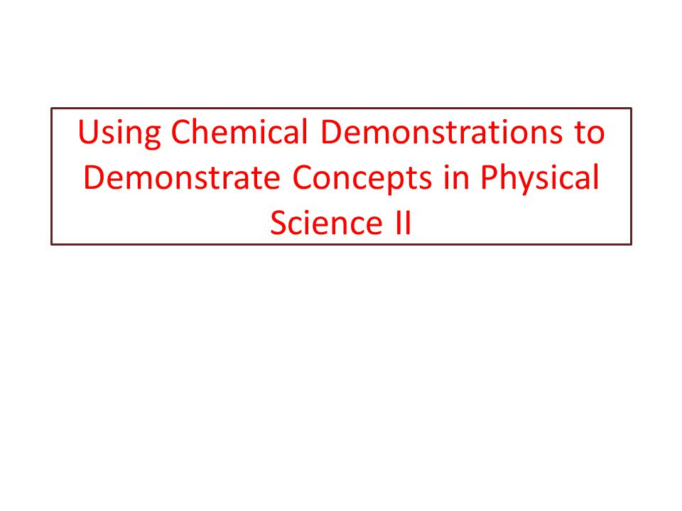Using Chemical Demonstrations to Demonstrate Concepts in Physical Science II