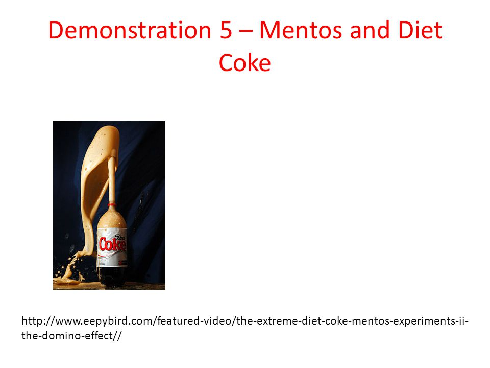 Demonstration 5 – Mentos and Diet Coke
