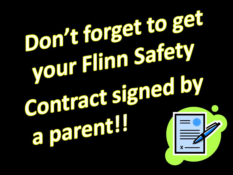 Don't forget to get your Flinn Safety Contract signed by a parent!!