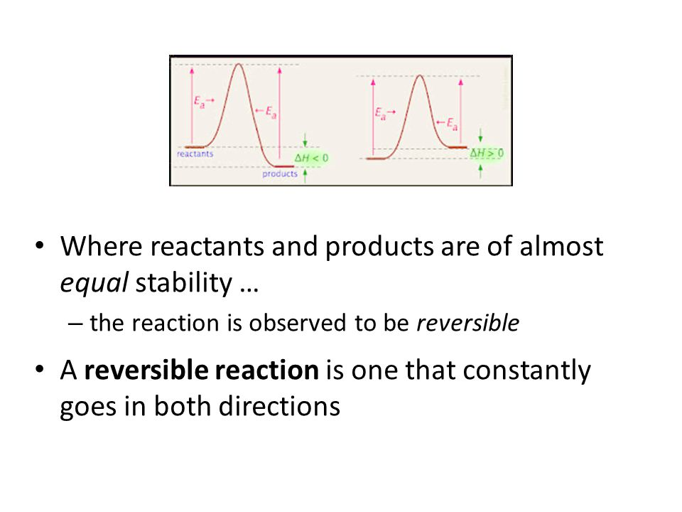 Where reactants and products are of almost equal stability …