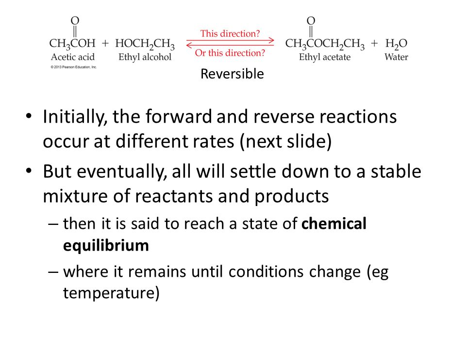 Reversible Initially, the forward and reverse reactions occur at different rates (next slide)