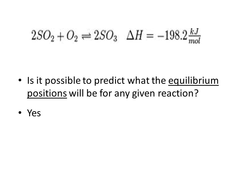 Is it possible to predict what the equilibrium positions will be for any given reaction