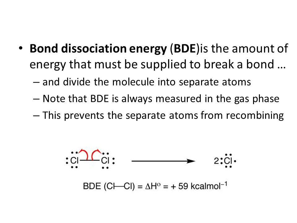Bond dissociation energy (BDE)is the amount of energy that must be supplied to break a bond …