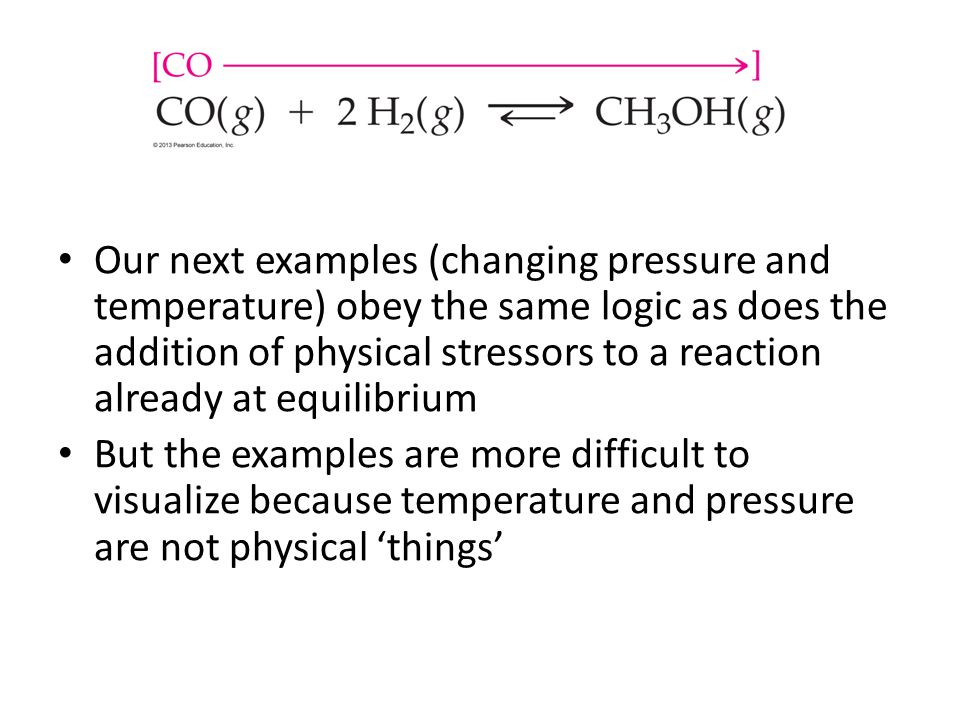 Our next examples (changing pressure and temperature) obey the same logic as does the addition of physical stressors to a reaction already at equilibrium
