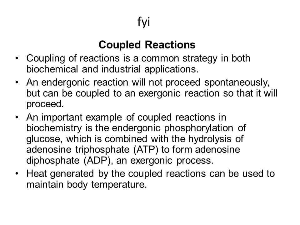 fyi Coupled Reactions. Coupling of reactions is a common strategy in both biochemical and industrial applications.