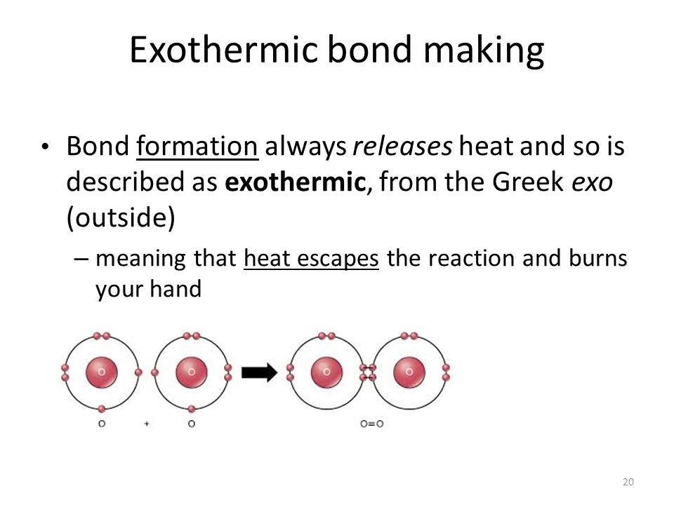 Exothermic bond making
