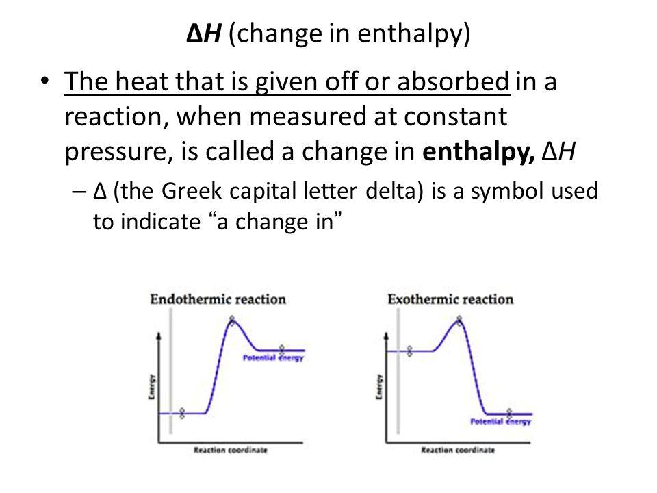 ΔH (change in enthalpy)