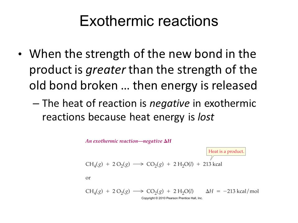 Exothermic reactions When the strength of the new bond in the product is greater than the strength of the old bond broken … then energy is released.