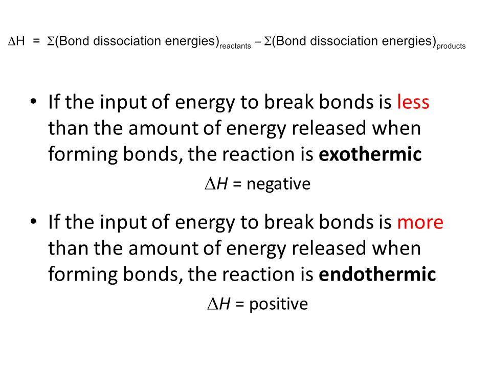 If the input of energy to break bonds is less than the amount of energy released when forming bonds, the reaction is exothermic