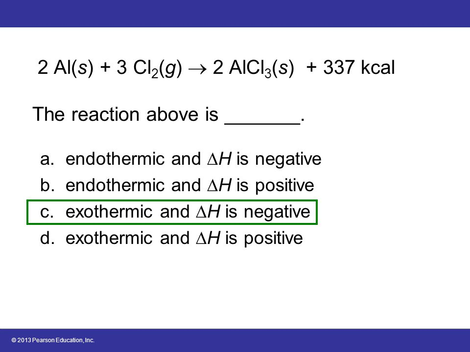 2 Al(s) + 3 Cl2(g)  2 AlCl3(s) + 337 kcal The reaction above is _______.