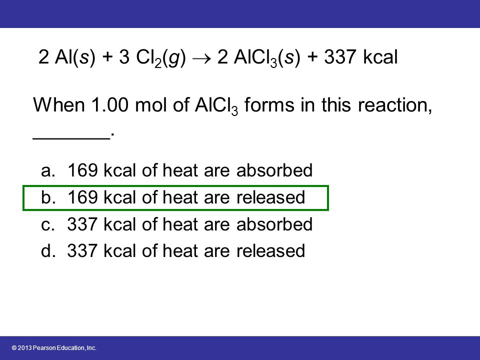2 Al(s) + 3 Cl2(g)  2 AlCl3(s) + 337 kcal When 1