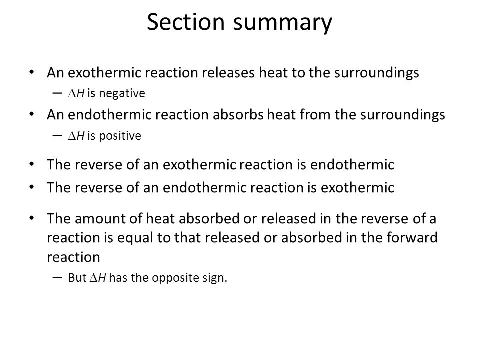Section summary An exothermic reaction releases heat to the surroundings. H is negative.