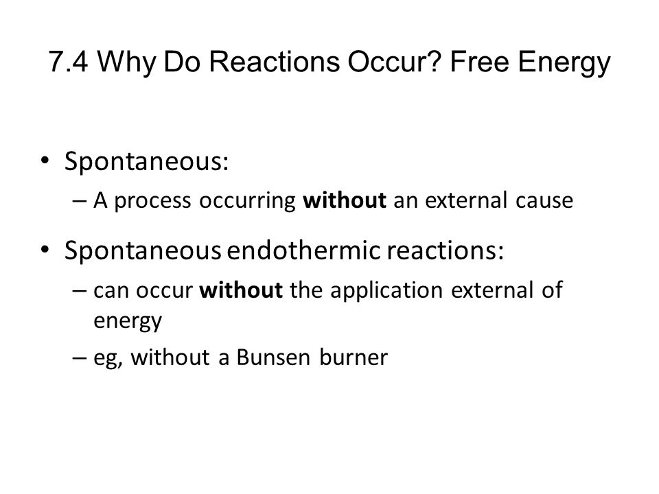 7.4 Why Do Reactions Occur Free Energy