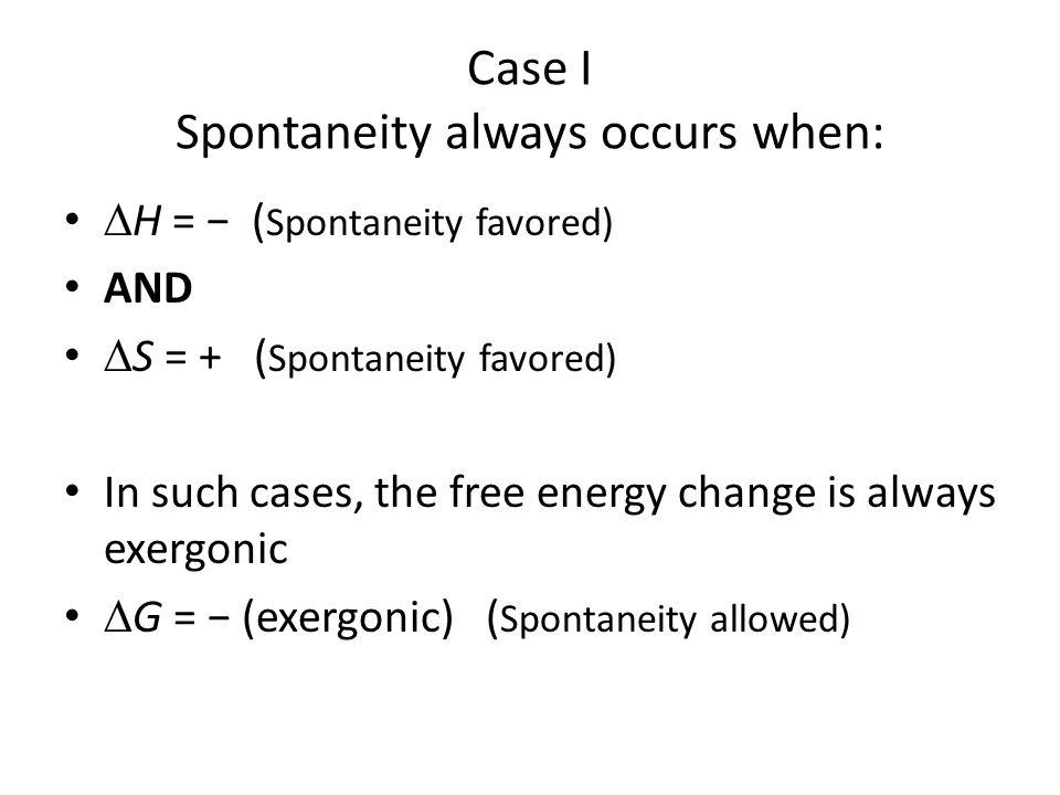 Case I Spontaneity always occurs when: