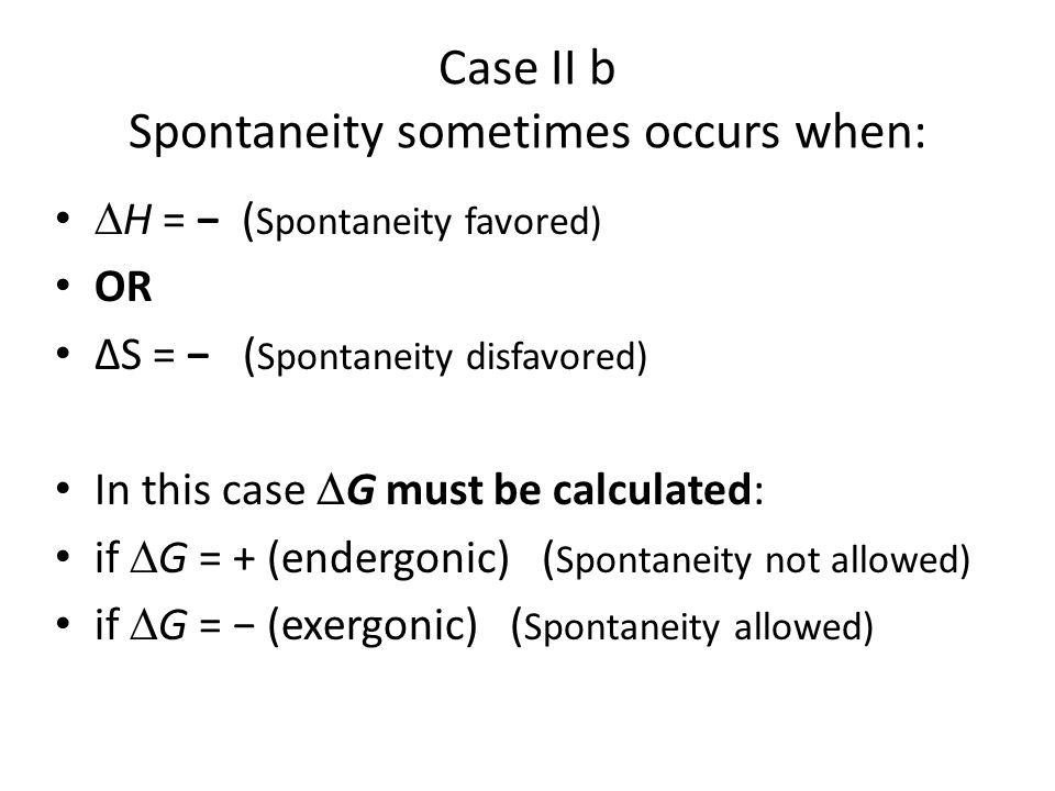 Case II b Spontaneity sometimes occurs when: