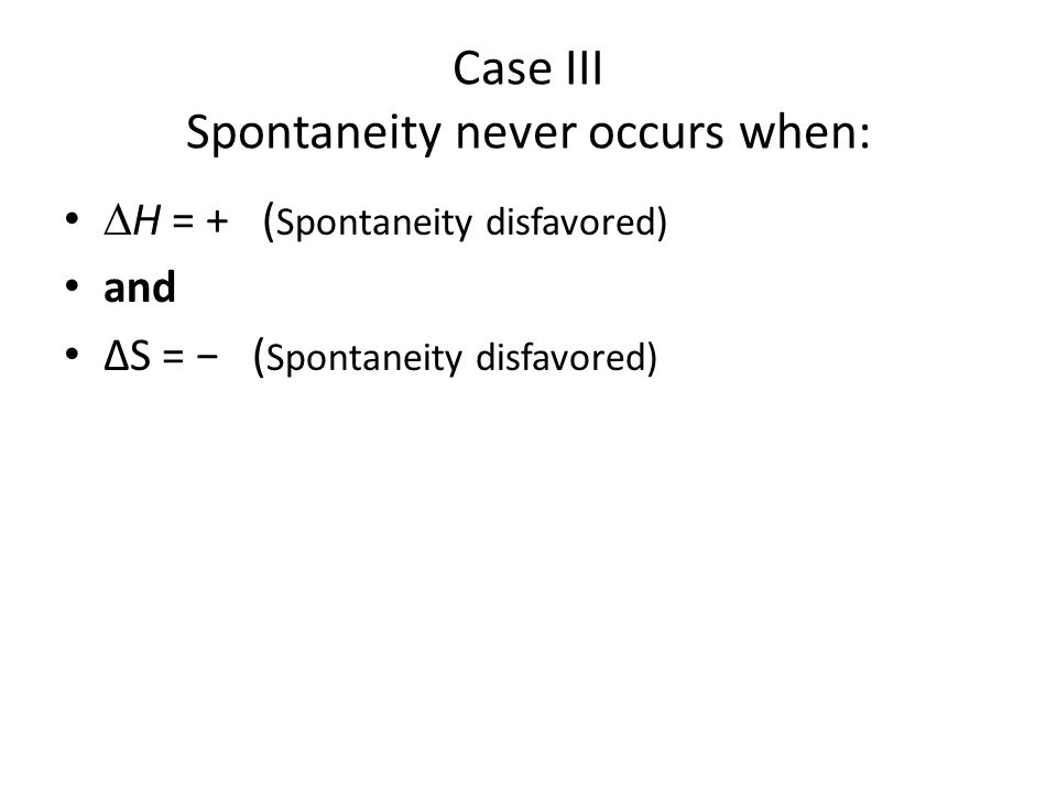 Case III Spontaneity never occurs when: