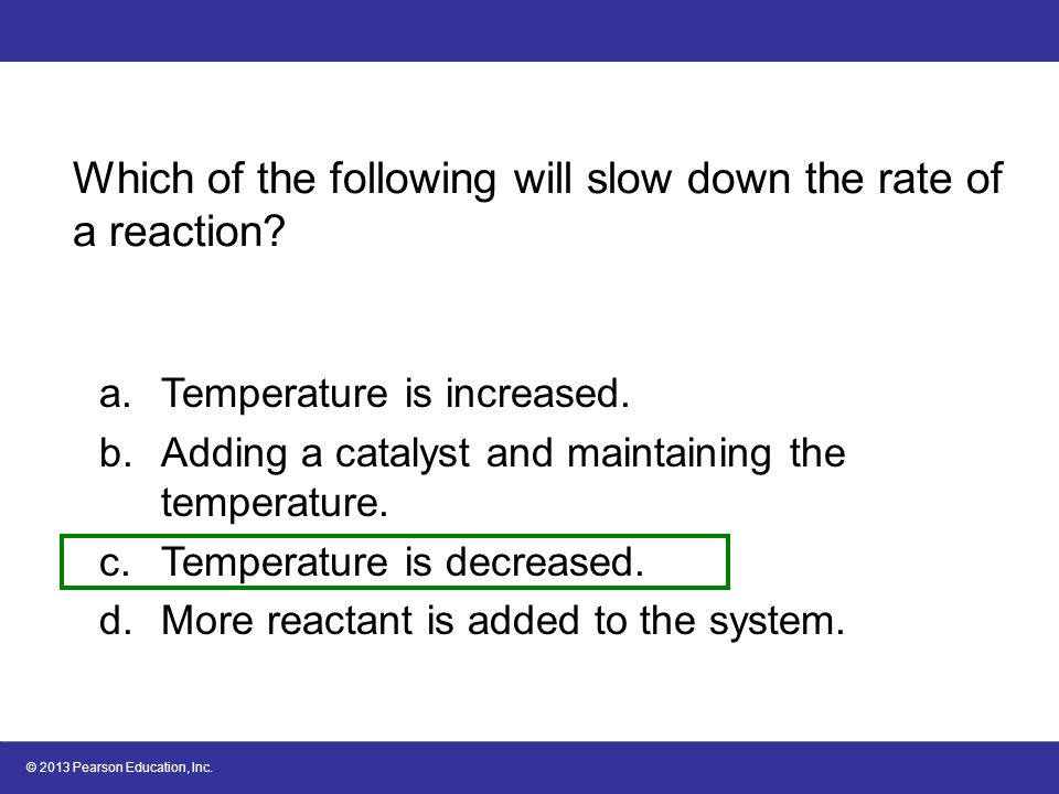 Which of the following will slow down the rate of a reaction
