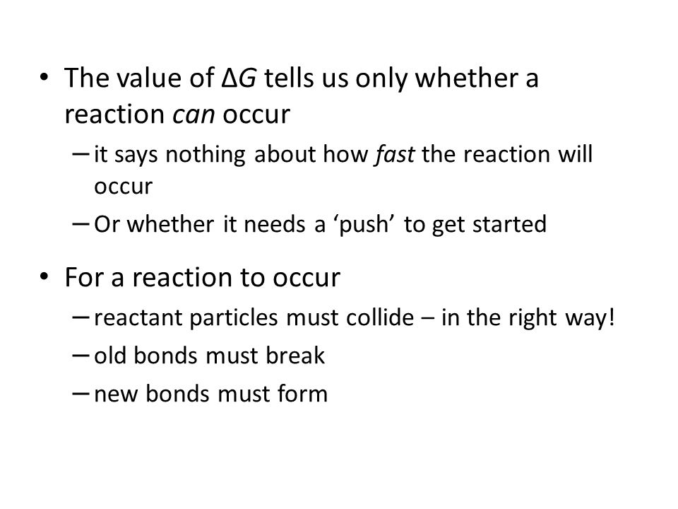 The value of ΔG tells us only whether a reaction can occur