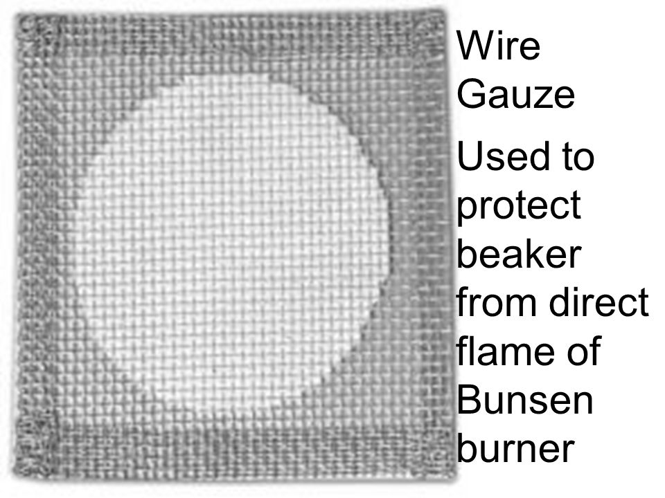 Wire Gauze Used to protect beaker from direct flame of Bunsen burner