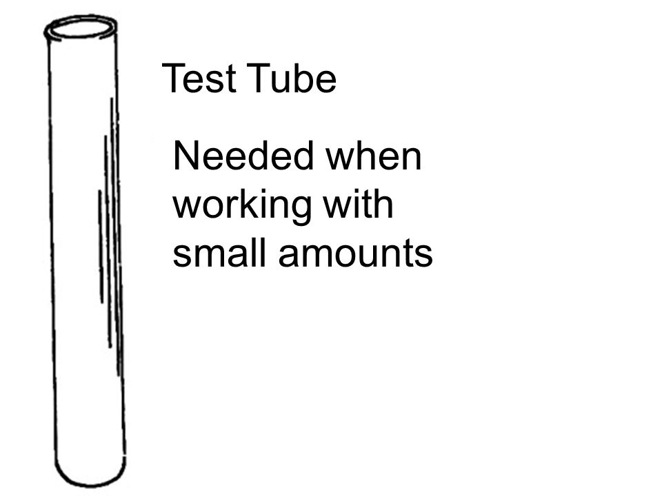 Test Tube Needed when working with small amounts
