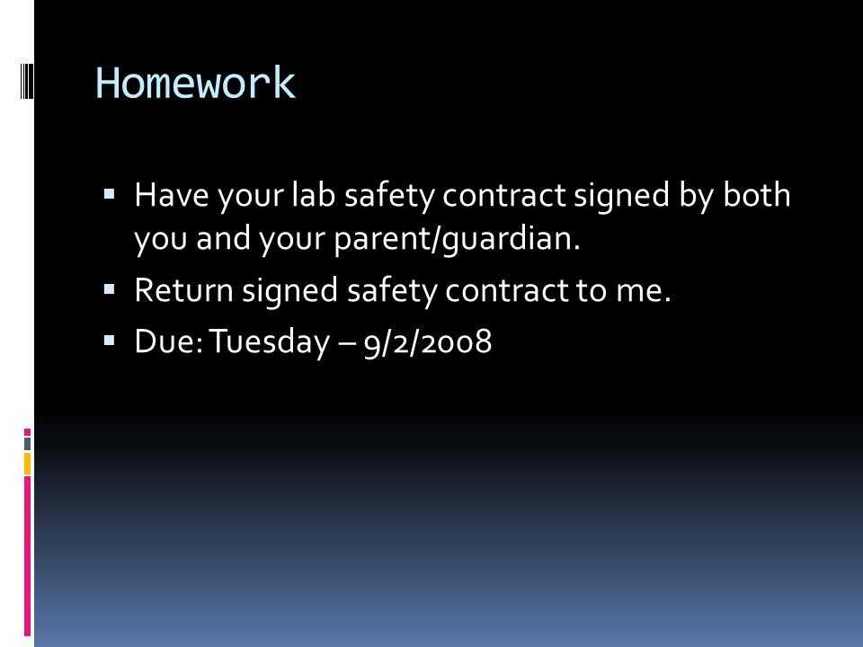 Homework Have your lab safety contract signed by both you and your parent/guardian. Return signed safety contract to me.