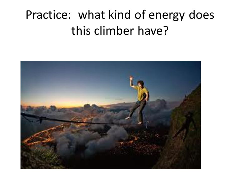 Practice: what kind of energy does this climber have
