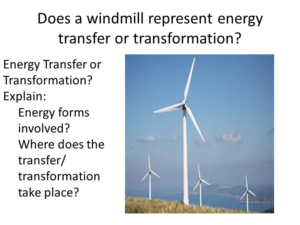 Does a windmill represent energy transfer or transformation
