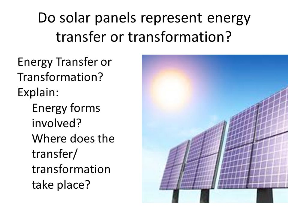 Do solar panels represent energy transfer or transformation