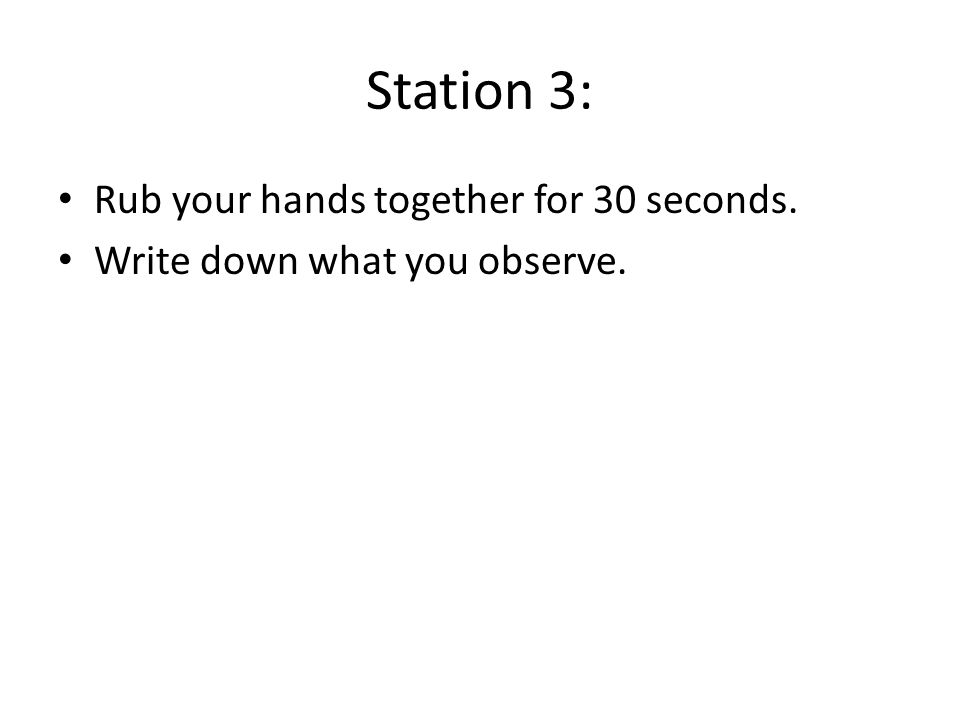 Station 3: Rub your hands together for 30 seconds.