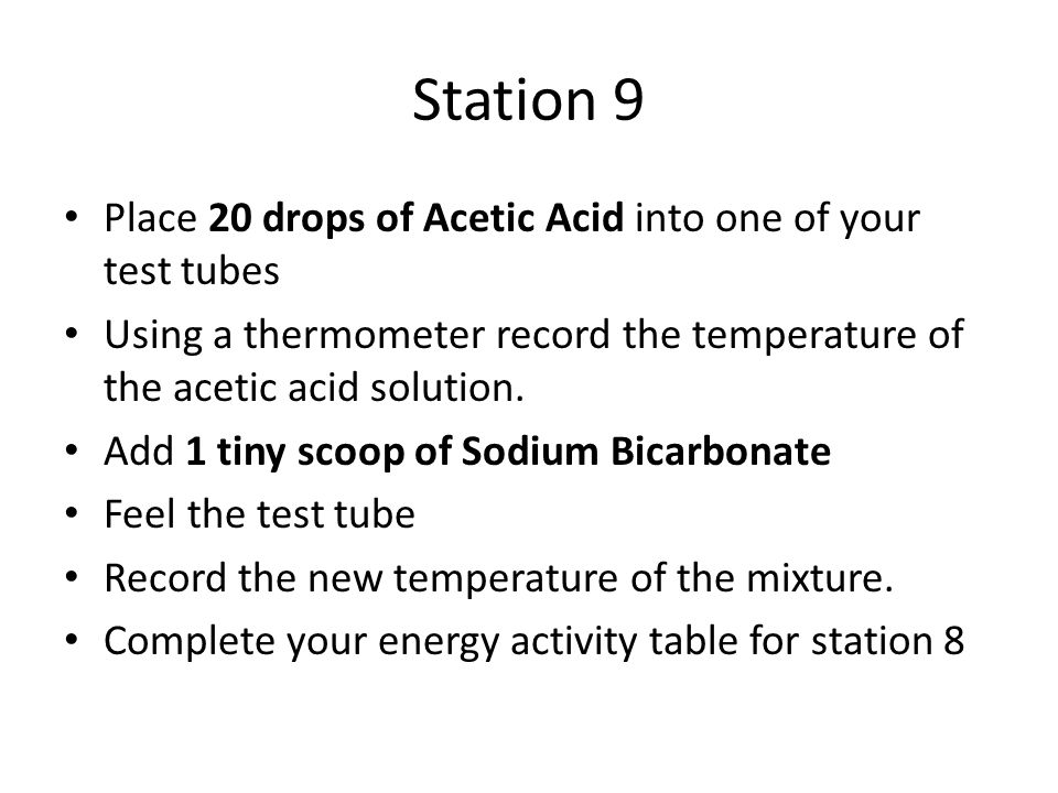Station 9 Place 20 drops of Acetic Acid into one of your test tubes