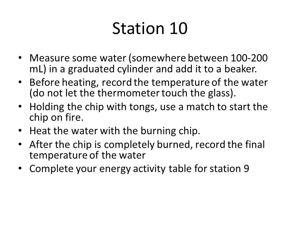 Station 10 Measure some water (somewhere between 100-200 mL) in a graduated cylinder and add it to a beaker.