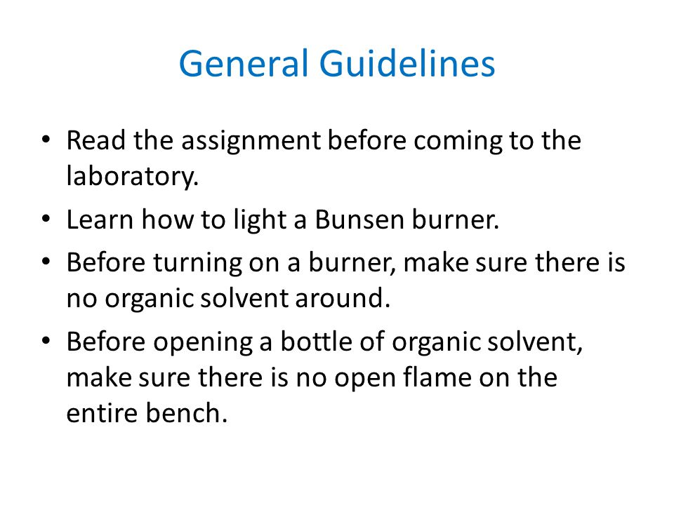 General Guidelines Read the assignment before coming to the laboratory. Learn how to light a Bunsen burner.