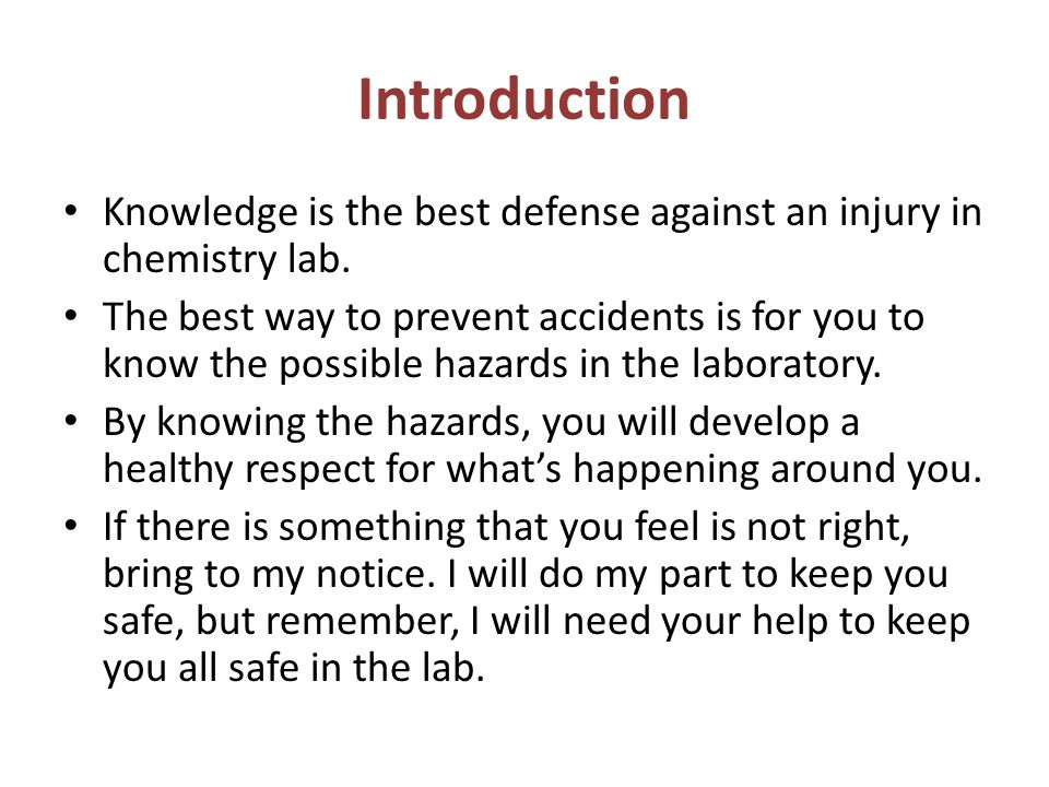 Introduction Knowledge is the best defense against an injury in chemistry lab.