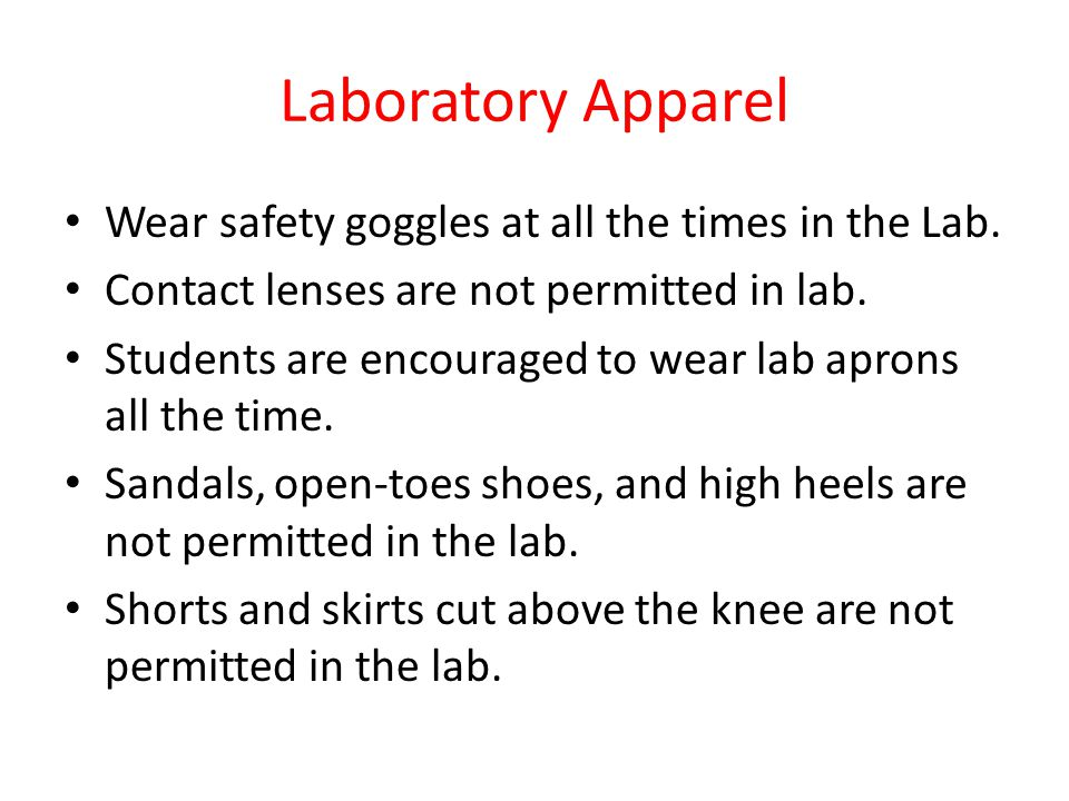 Laboratory Apparel Wear safety goggles at all the times in the Lab.