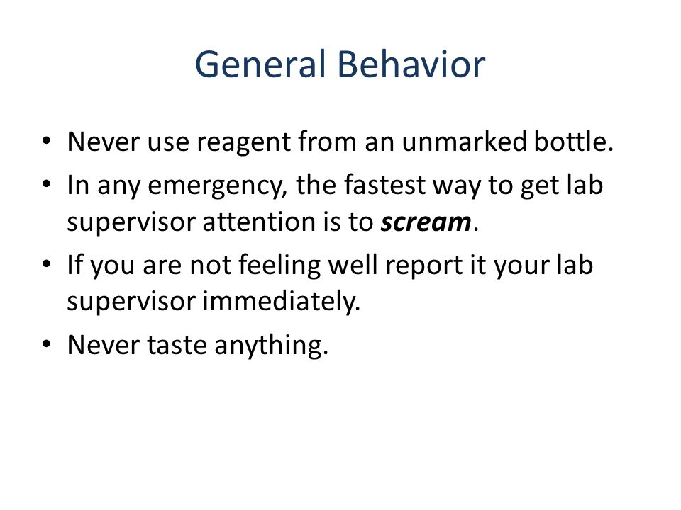 General Behavior Never use reagent from an unmarked bottle.