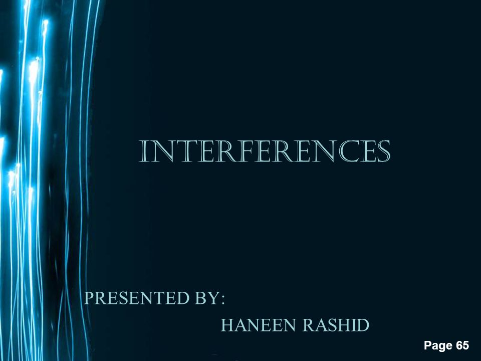 INTERFERENCES PRESENTED BY: HANEEN RASHID