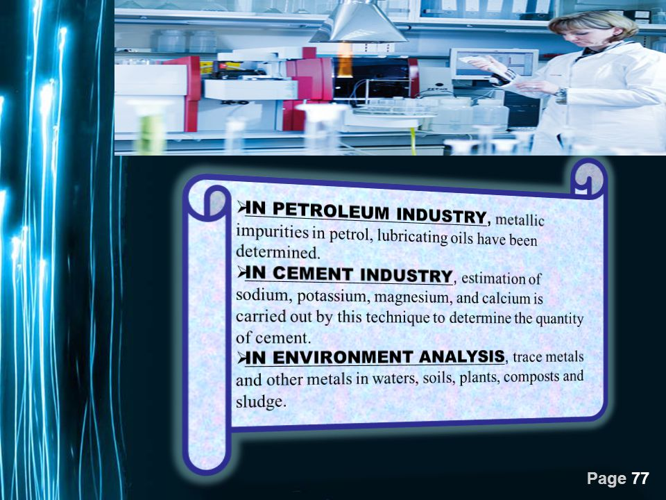 IN PETROLEUM INDUSTRY, metallic impurities in petrol, lubricating oils have been determined.