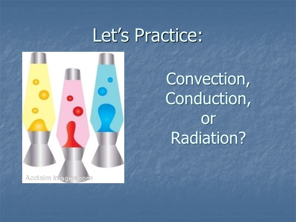 Convection, Conduction, or Radiation