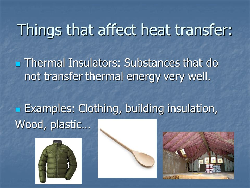 Things that affect heat transfer: