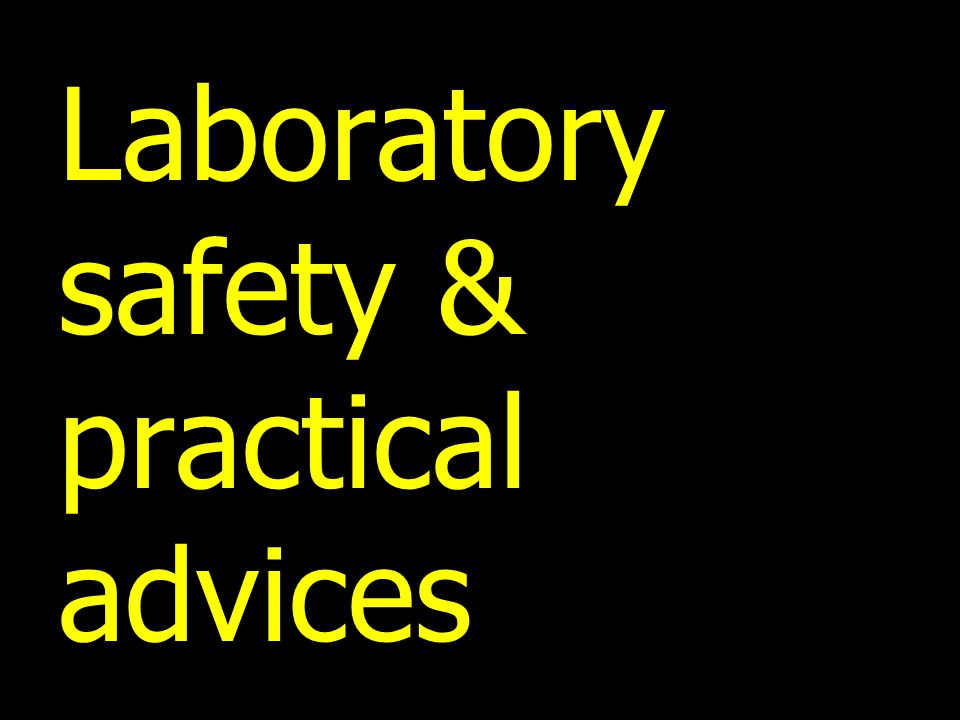 Laboratory safety & practical advices