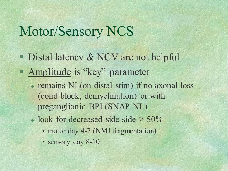 Motor/Sensory NCS Distal latency & NCV are not helpful