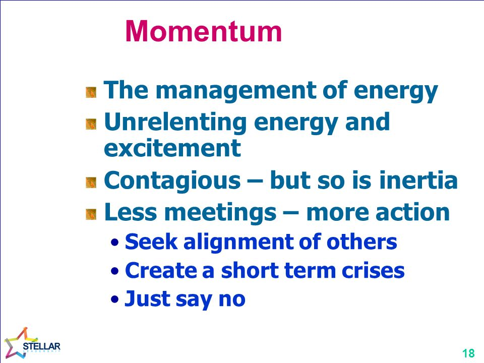 Momentum The management of energy Unrelenting energy and excitement