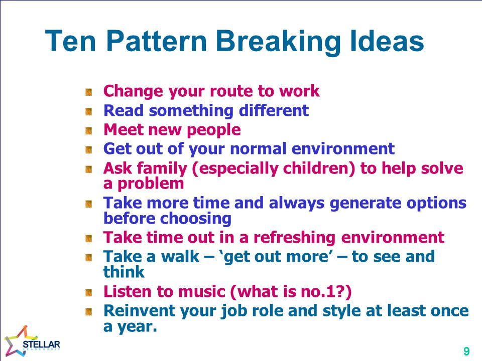 Ten Pattern Breaking Ideas