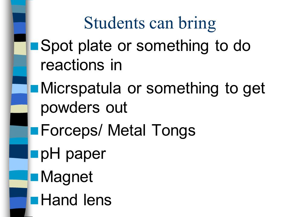 Students can bring Spot plate or something to do reactions in