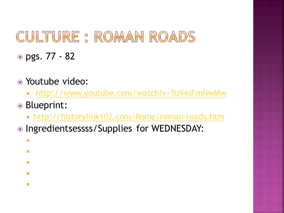 Culture : Roman Roads pgs. 77 - 82 Youtube video: Blueprint: