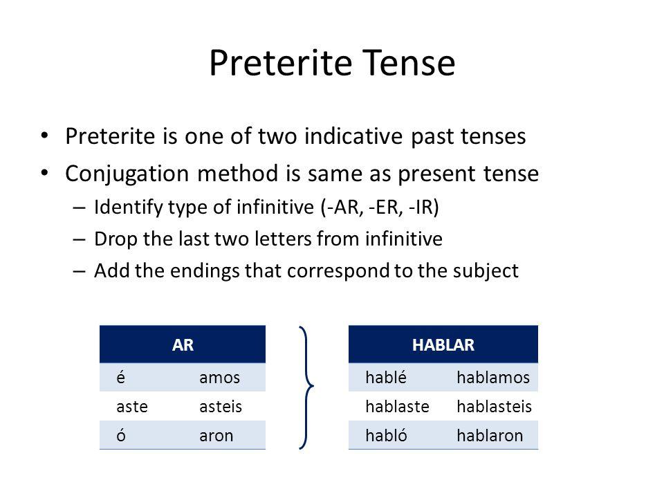 Preterite Tense Preterite is one of two indicative past tenses
