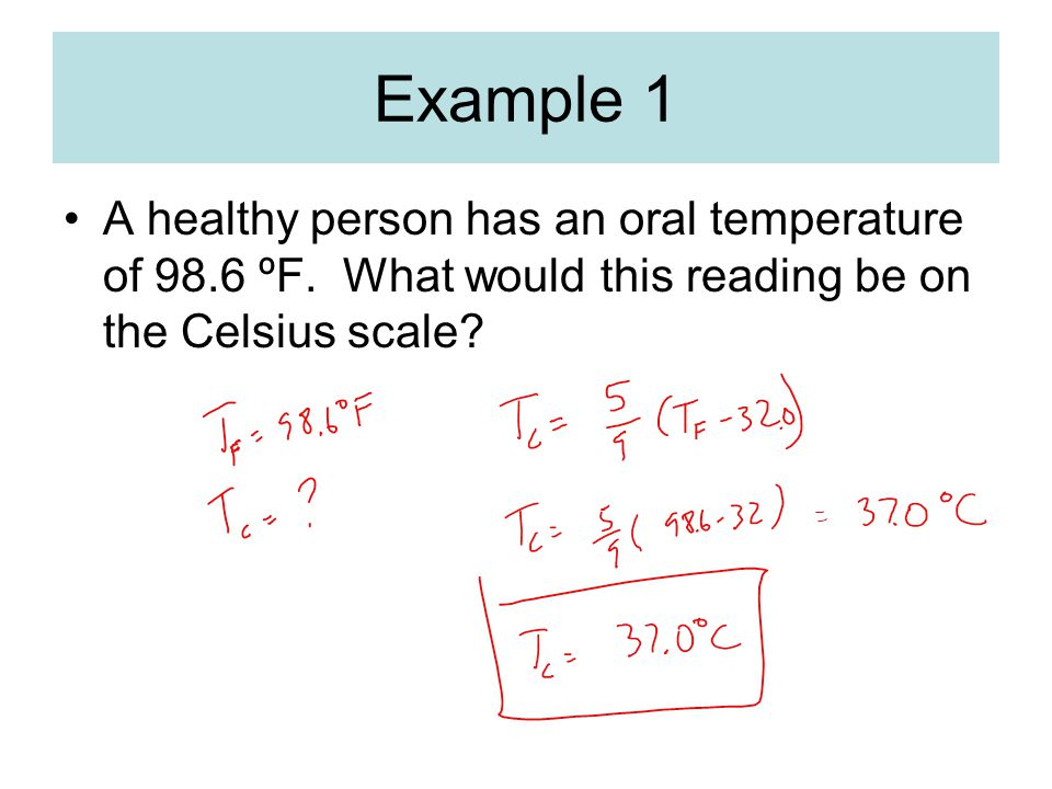 Example 1 A healthy person has an oral temperature of 98.6 ºF.