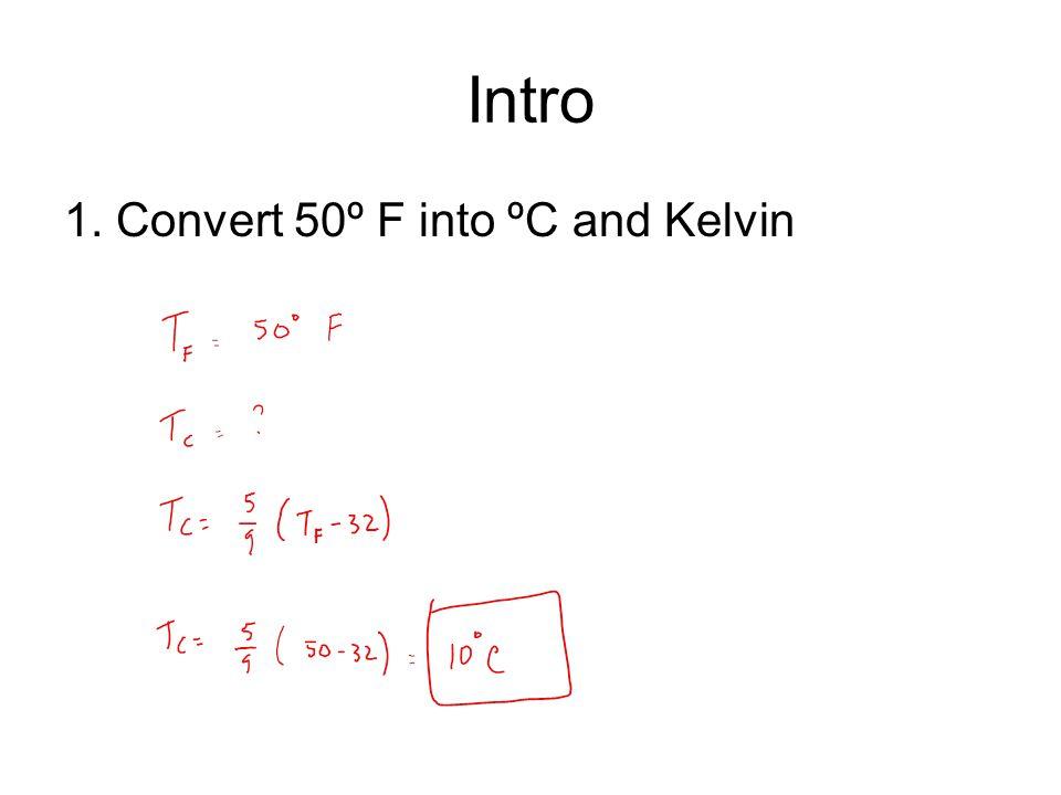 Intro 1. Convert 50º F into ºC and Kelvin