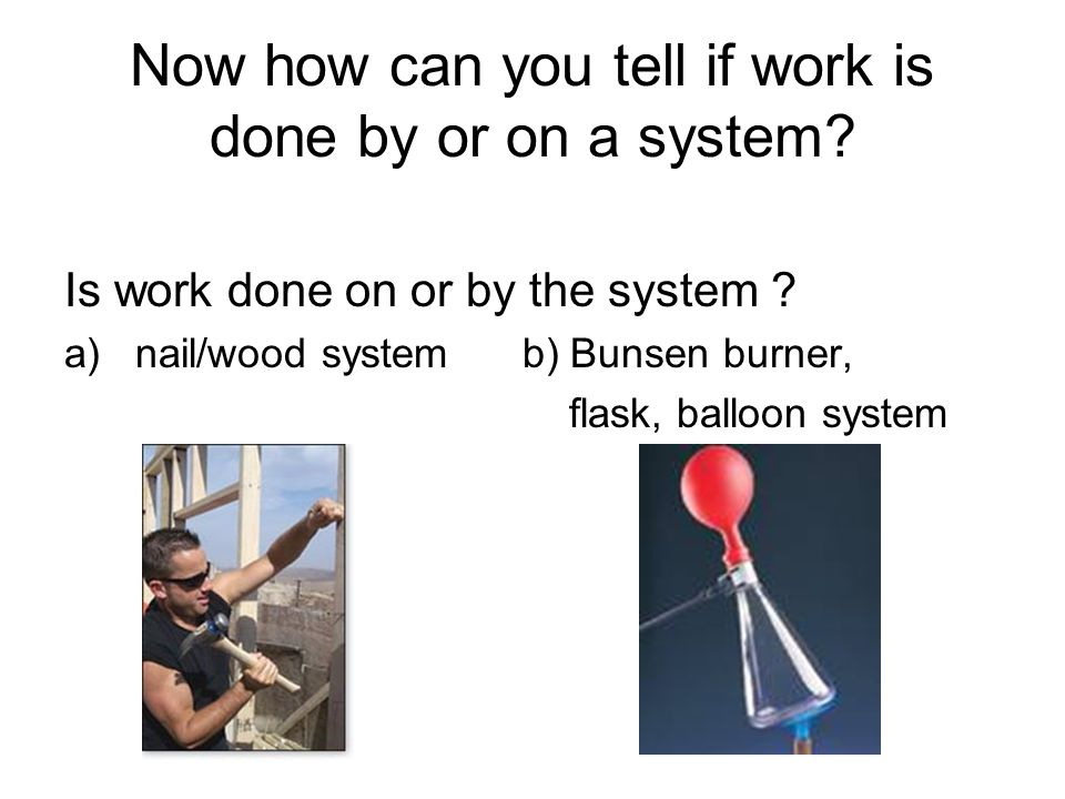 Now how can you tell if work is done by or on a system