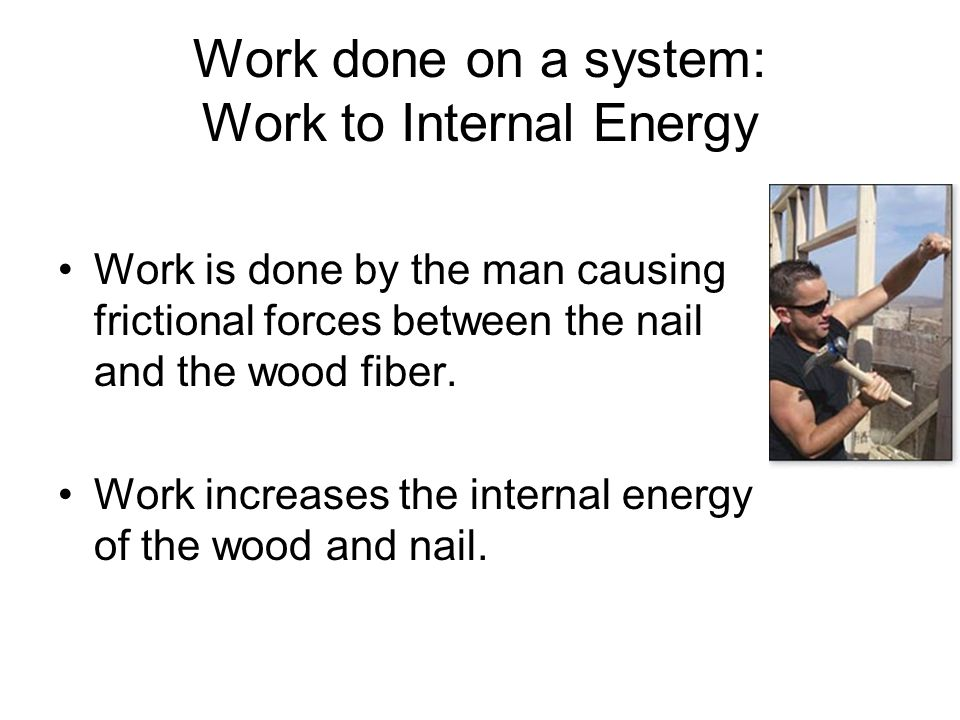 Work done on a system: Work to Internal Energy